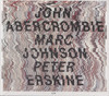 ABERCROMBIE, JOHN/ JOHNSON, MARC/ ERSKINE, PETER